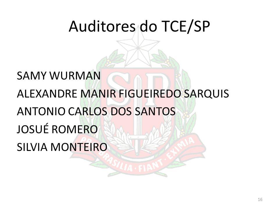 Auditores do TCE/SP SAMY WURMAN ALEXANDRE MANIR FIGUEIREDO SARQUIS ANTONIO CARLOS DOS SANTOS JOSUÉ ROMERO SILVIA MONTEIRO