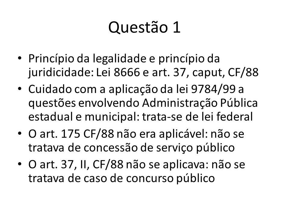 Questão 1 Princípio da legalidade e princípio da juridicidade: Lei 8666 e art. 37, caput, CF/88.