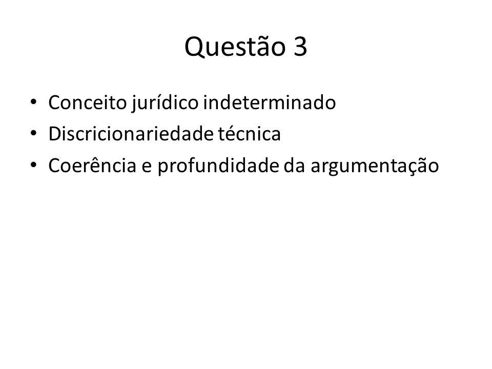 Questão 3 Conceito jurídico indeterminado Discricionariedade técnica