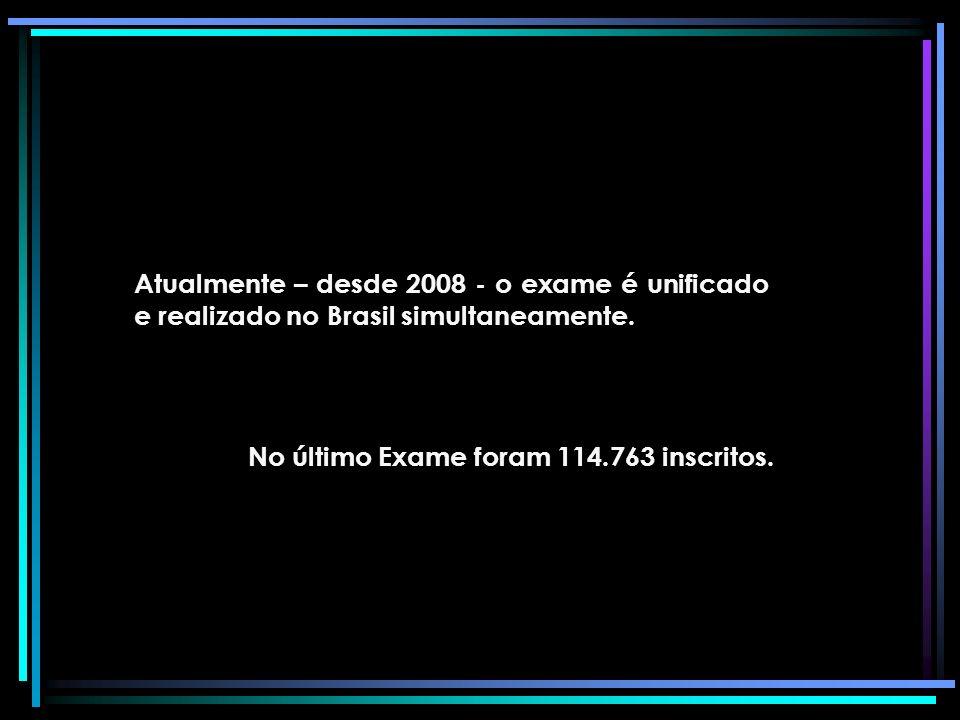 Atualmente – desde 2008 - o exame é unificado e realizado no Brasil simultaneamente.