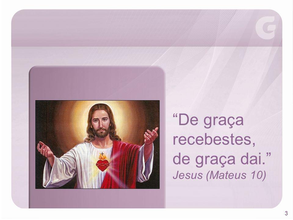 De graça recebestes, de graça dai. Jesus (Mateus 10)