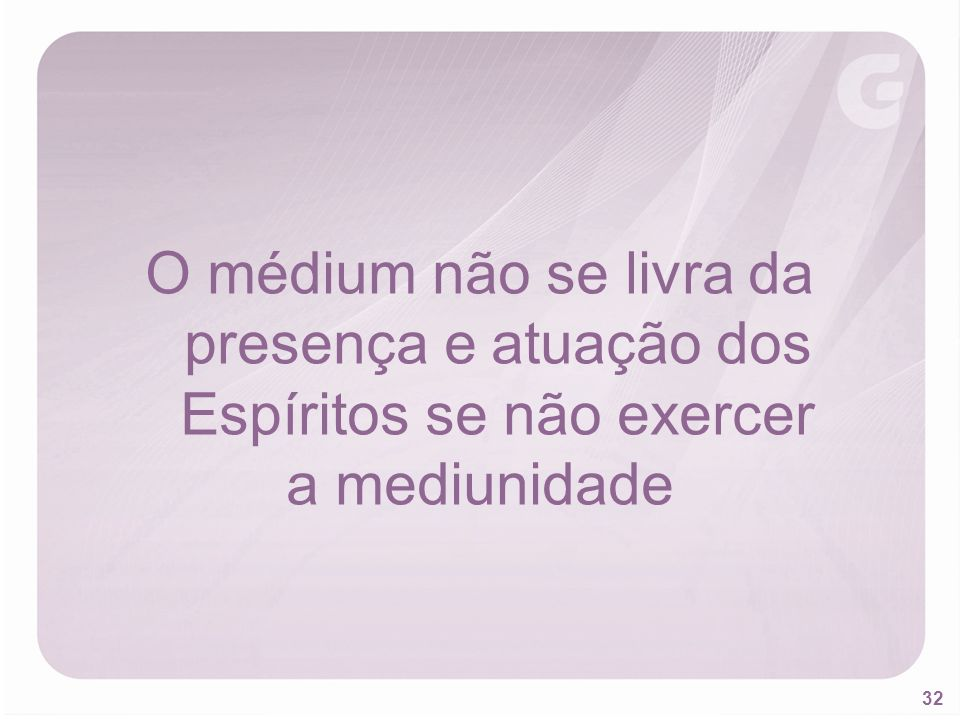 O médium não se livra da presença e atuação dos Espíritos se não exercer