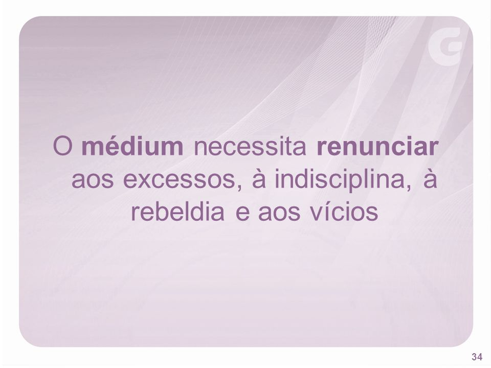 O médium necessita renunciar aos excessos, à indisciplina, à rebeldia e aos vícios