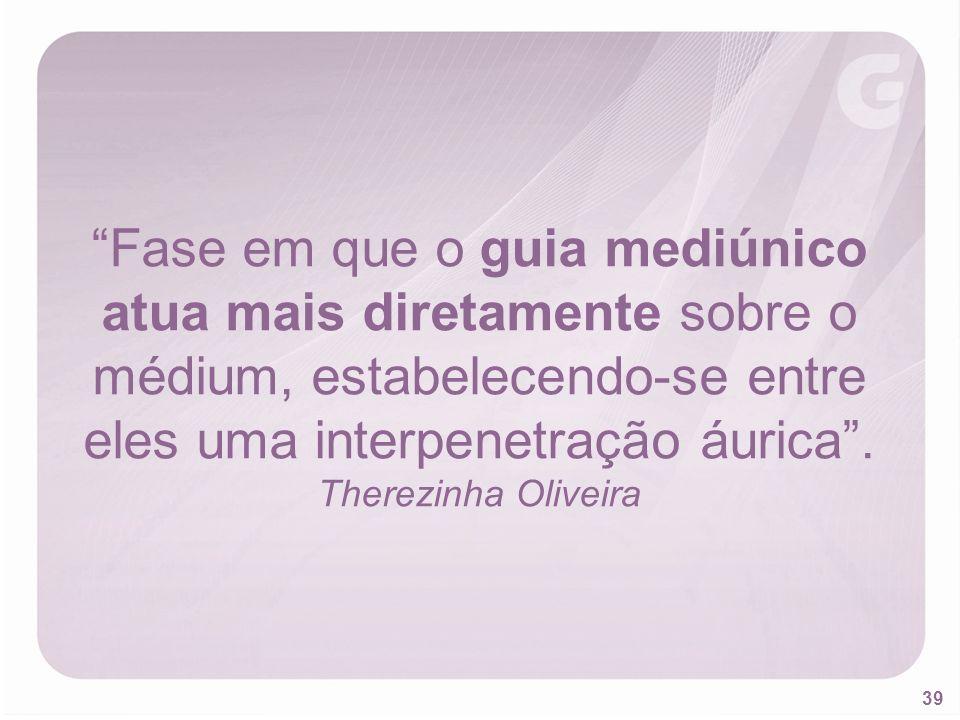 Fase em que o guia mediúnico atua mais diretamente sobre o médium, estabelecendo-se entre eles uma interpenetração áurica .