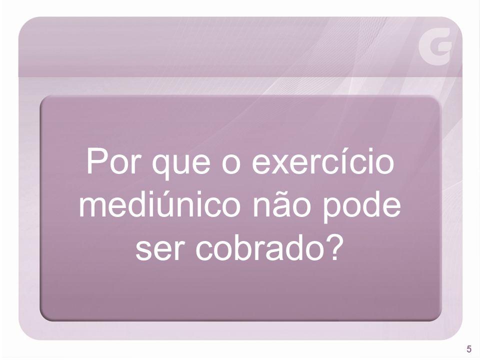 Por que o exercício mediúnico não pode ser cobrado