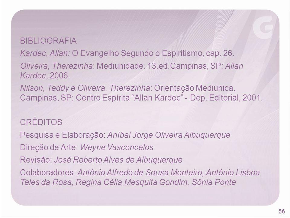 BIBLIOGRAFIA Kardec, Allan: O Evangelho Segundo o Espiritismo, cap. 26. Oliveira, Therezinha: Mediunidade. 13.ed.Campinas, SP: Allan Kardec, 2006.