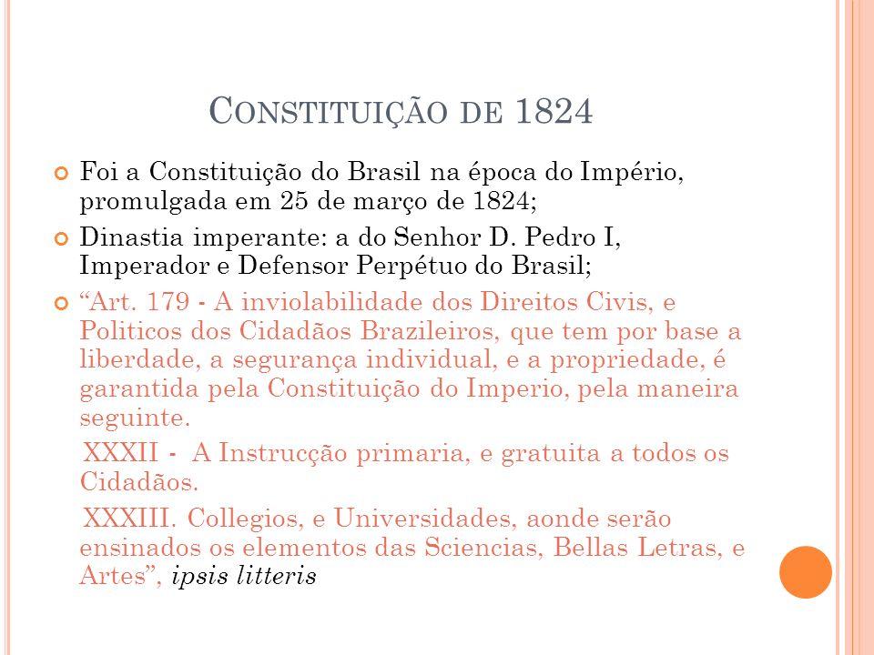 Constituição de 1824 Foi a Constituição do Brasil na época do Império, promulgada em 25 de março de 1824;