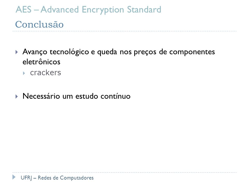 AES – Advanced Encryption Standard Conclusão