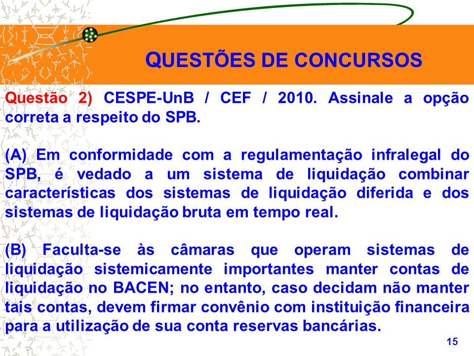 QUESTÕES DE CONCURSOS Questão 2) CESPE-UnB / CEF / 2010. Assinale a opção correta a respeito do SPB.