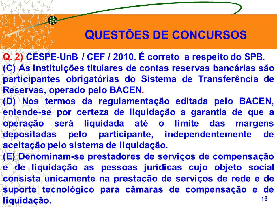 QUESTÕES DE CONCURSOS Q. 2) CESPE-UnB / CEF / 2010. É correto a respeito do SPB.