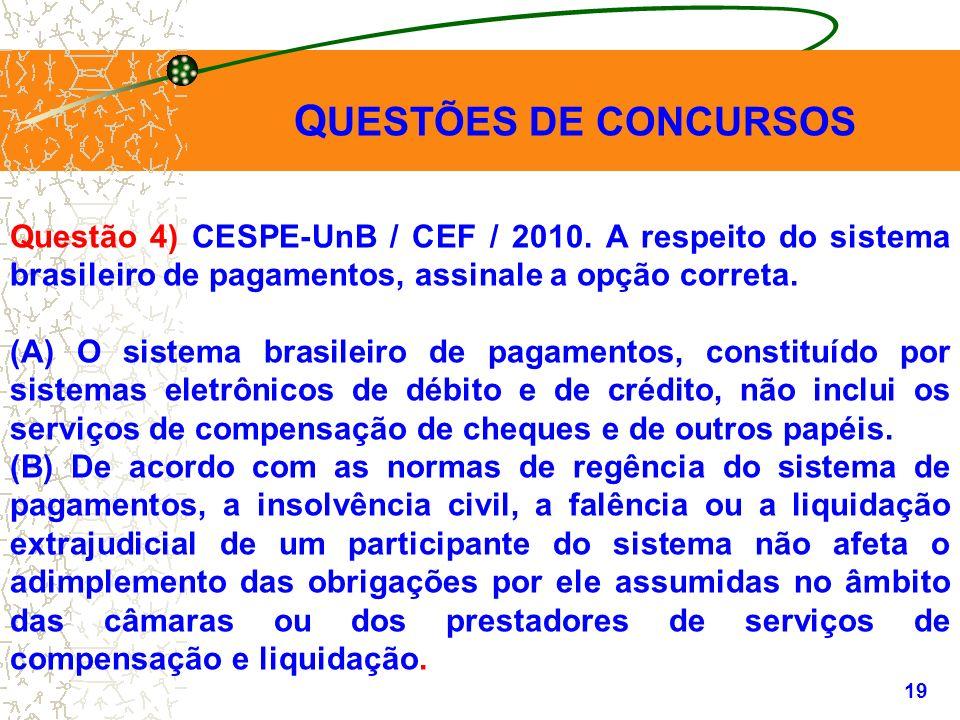 QUESTÕES DE CONCURSOS Questão 4) CESPE-UnB / CEF / 2010. A respeito do sistema brasileiro de pagamentos, assinale a opção correta.