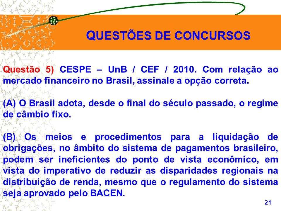 QUESTÕES DE CONCURSOS Questão 5) CESPE – UnB / CEF / 2010. Com relação ao mercado financeiro no Brasil, assinale a opção correta.