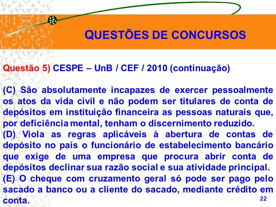 QUESTÕES DE CONCURSOS Questão 5) CESPE – UnB / CEF / 2010 (continuação)