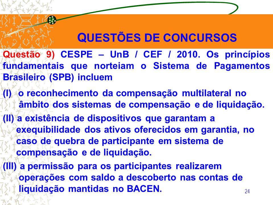 QUESTÕES DE CONCURSOS Questão 9) CESPE – UnB / CEF / 2010. Os princípios fundamentais que norteiam o Sistema de Pagamentos Brasileiro (SPB) incluem.
