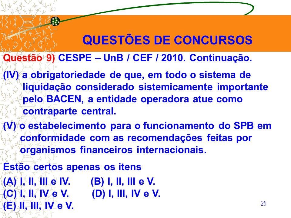 QUESTÕES DE CONCURSOS Questão 9) CESPE – UnB / CEF / 2010. Continuação. (IV) a obrigatoriedade de que, em todo o sistema de.