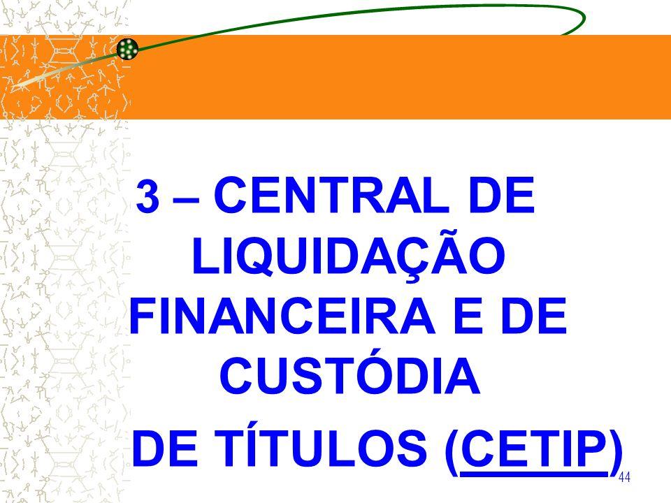 3 – CENTRAL DE LIQUIDAÇÃO FINANCEIRA E DE CUSTÓDIA