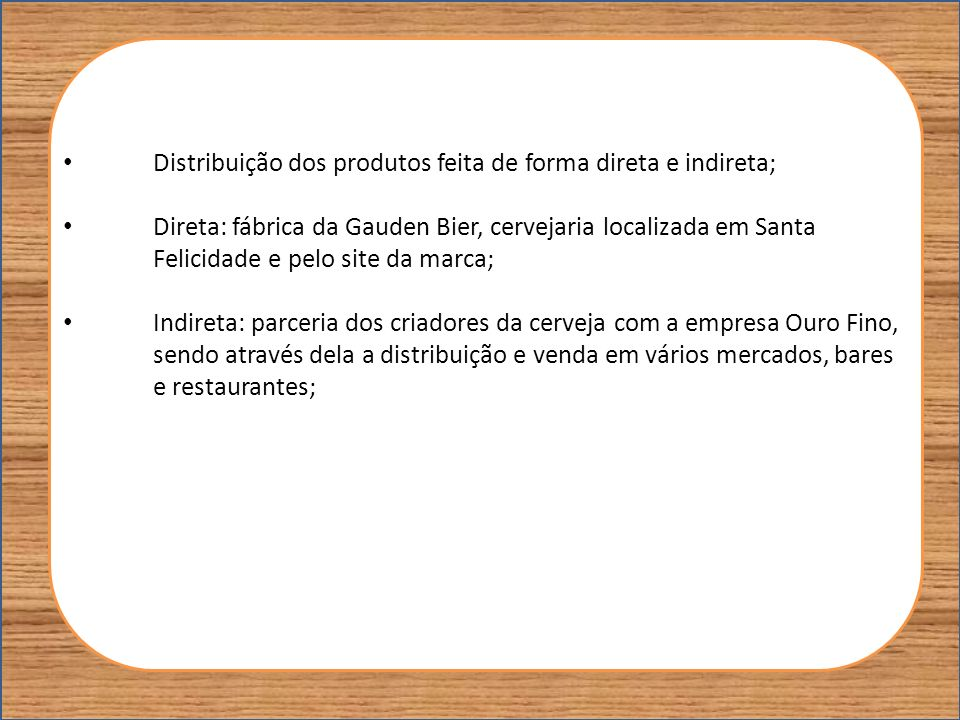 Distribuição dos produtos feita de forma direta e indireta;
