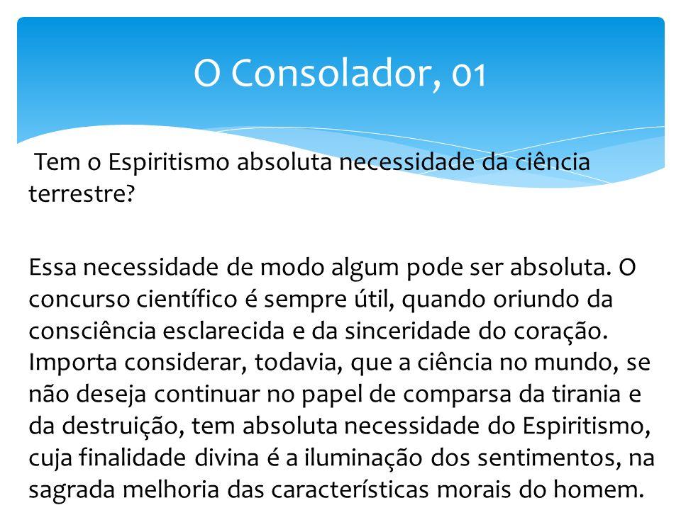 O Consolador, 01 Tem o Espiritismo absoluta necessidade da ciência terrestre