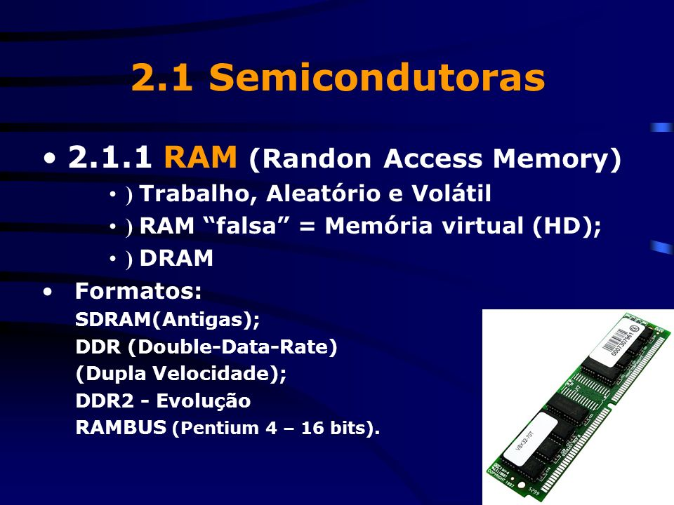 2.1 Semicondutoras 2.1.1 RAM (Randon Access Memory)