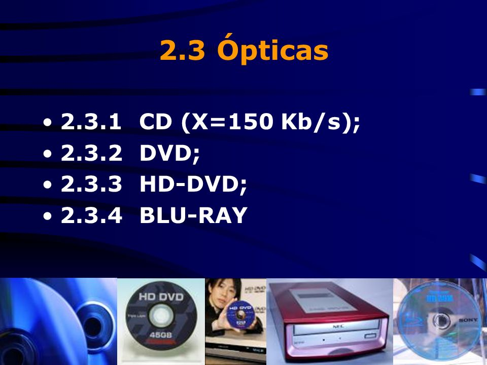 2.3 Ópticas 2.3.1 CD (X=150 Kb/s); 2.3.2 DVD; 2.3.3 HD-DVD;
