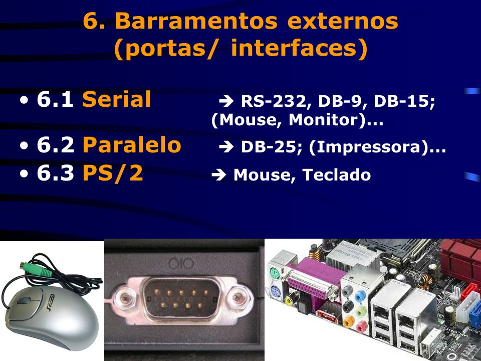 6. Barramentos externos (portas/ interfaces)