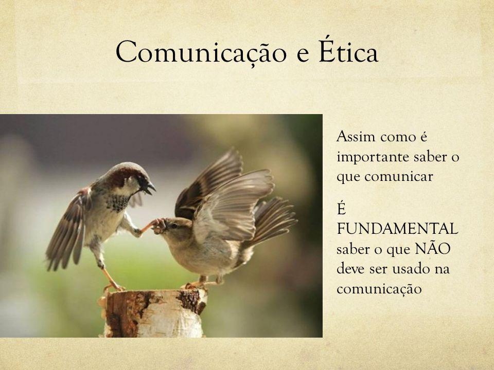 Comunicação e Ética Assim como é importante saber o que comunicar
