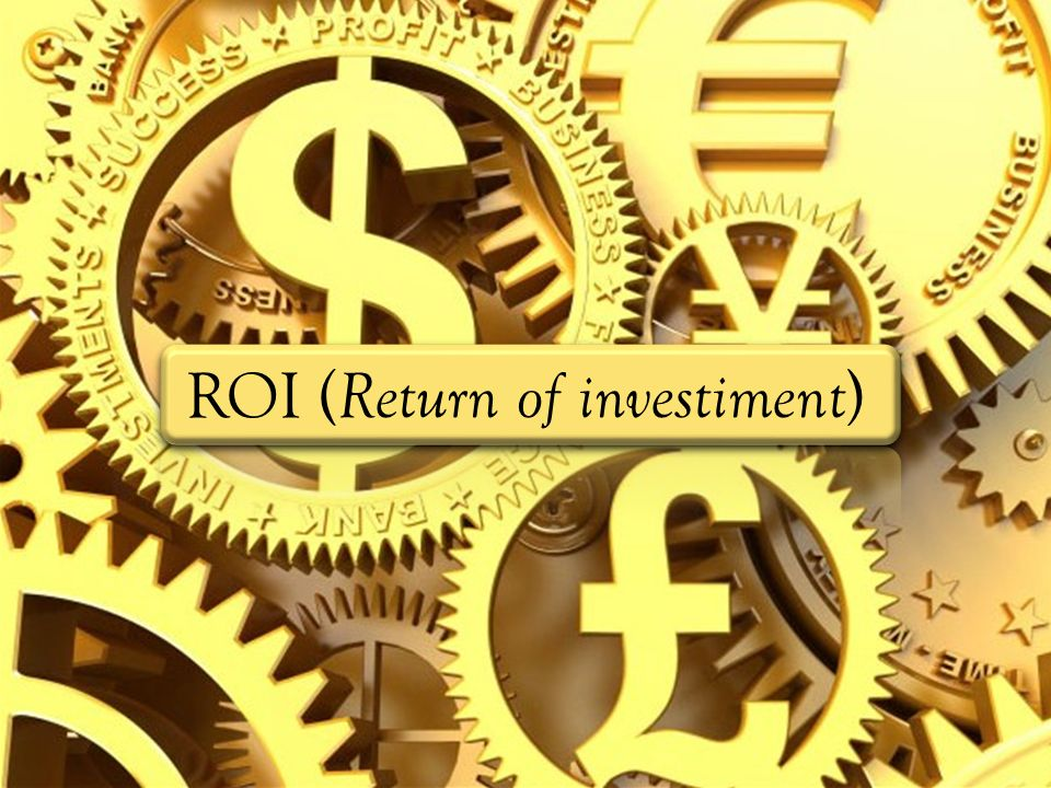 ROI (Return of investiment)