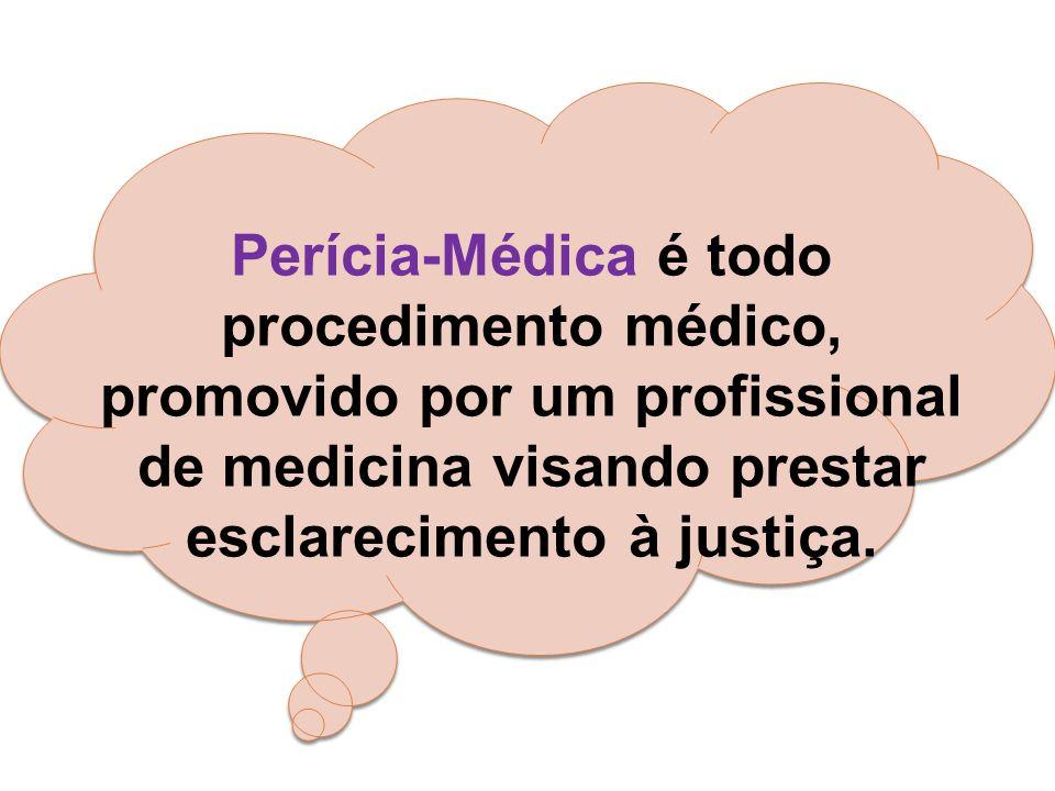 Perícia-Médica é todo procedimento médico, promovido por um profissional de medicina visando prestar esclarecimento à justiça.
