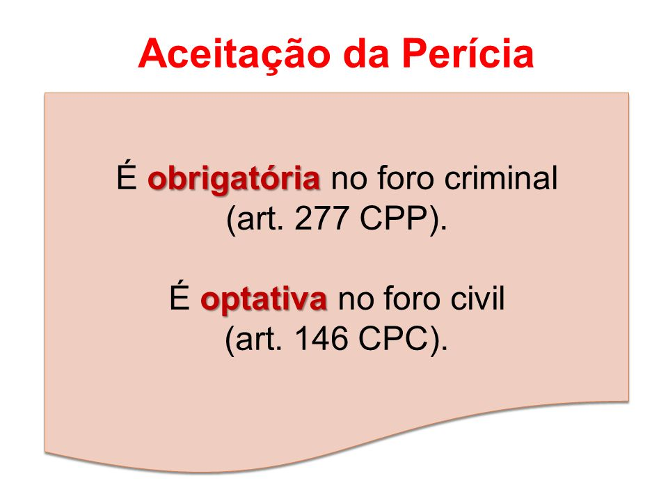 Aceitação da Perícia É obrigatória no foro criminal (art. 277 CPP).