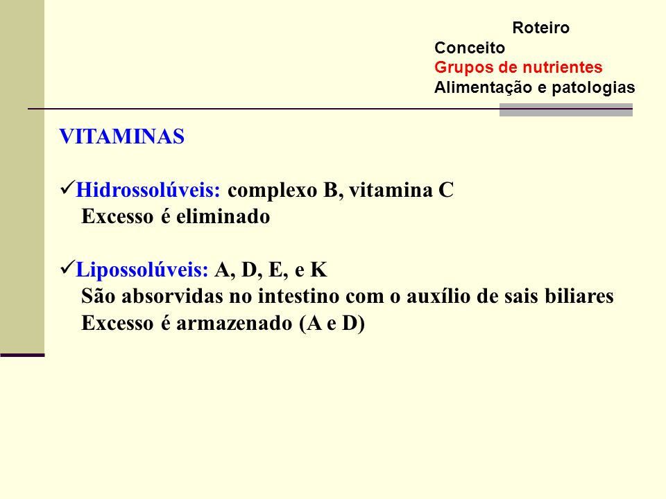Hidrossolúveis: complexo B, vitamina C Excesso é eliminado