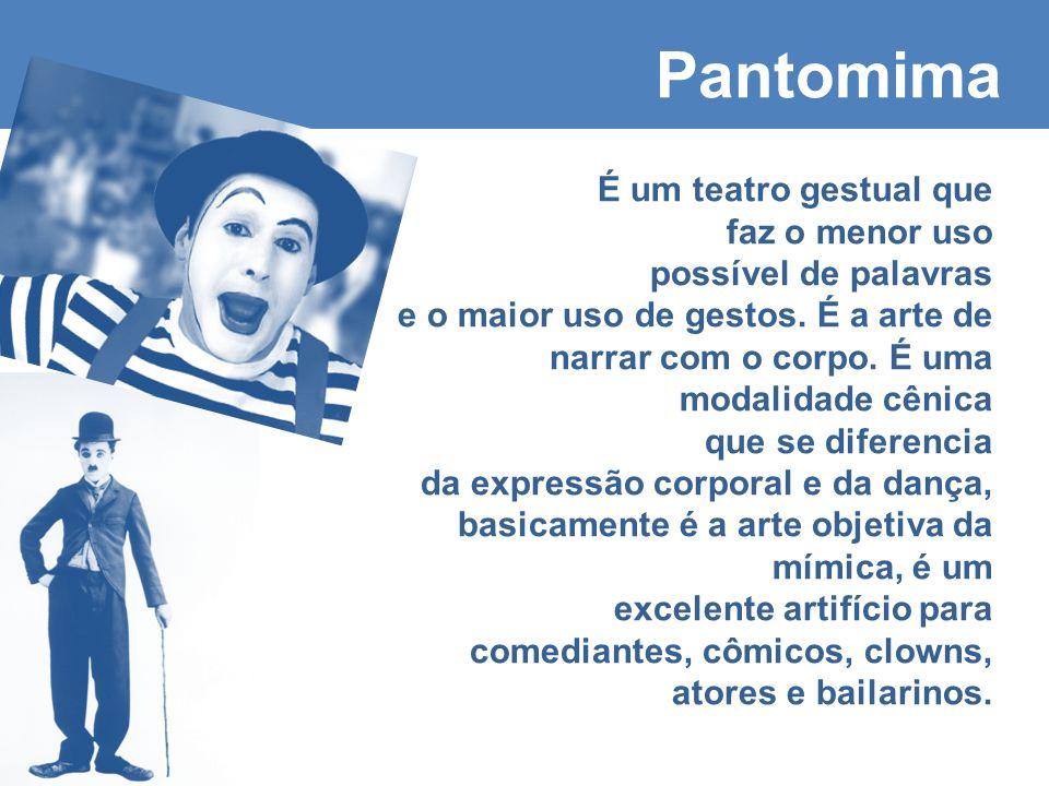 Pantomima É um teatro gestual que faz o menor uso possível de palavras