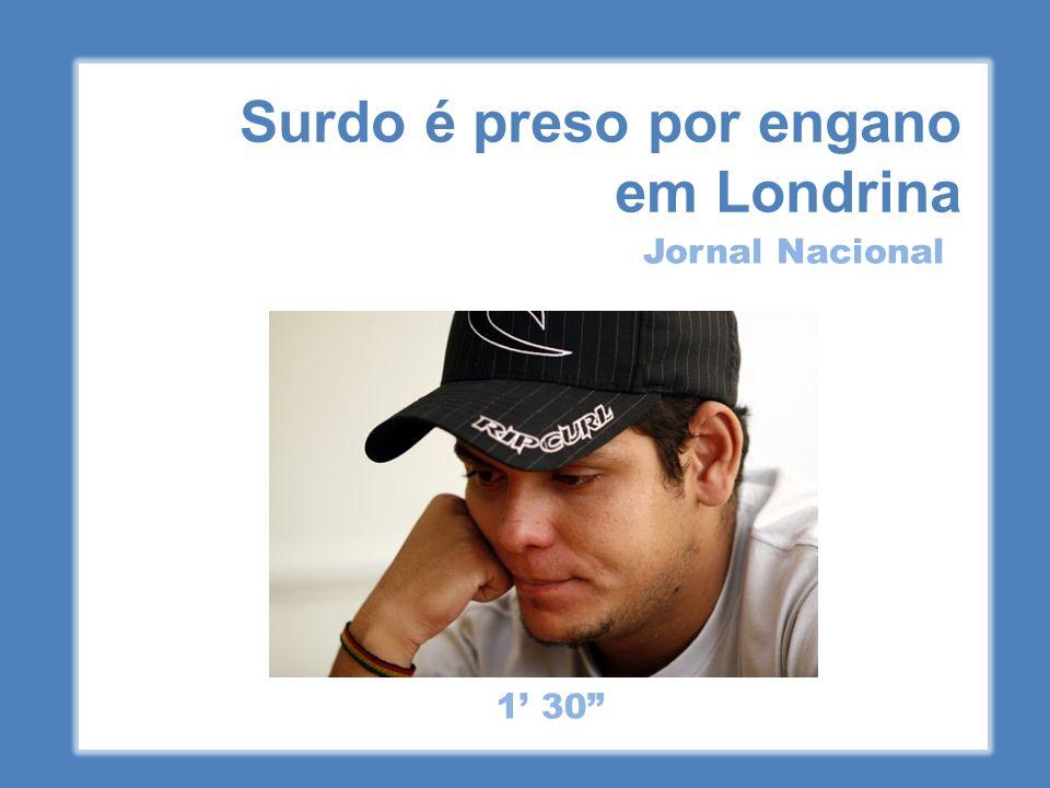 Surdo é preso por engano em Londrina