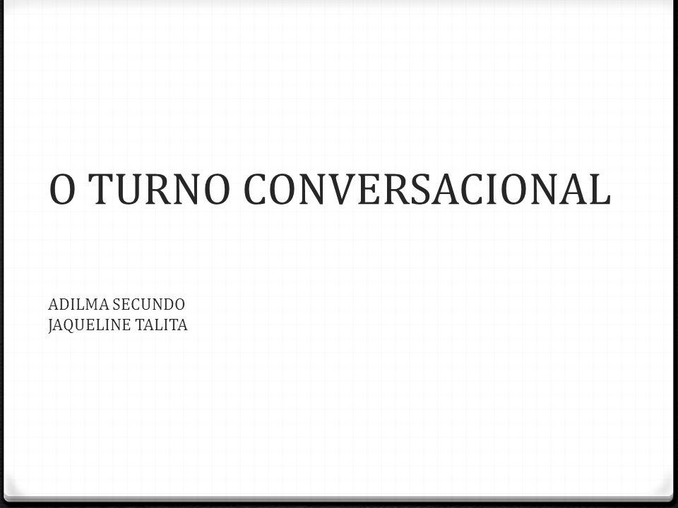 O TURNO CONVERSACIONAL ADILMA SECUNDO JAQUELINE TALITA
