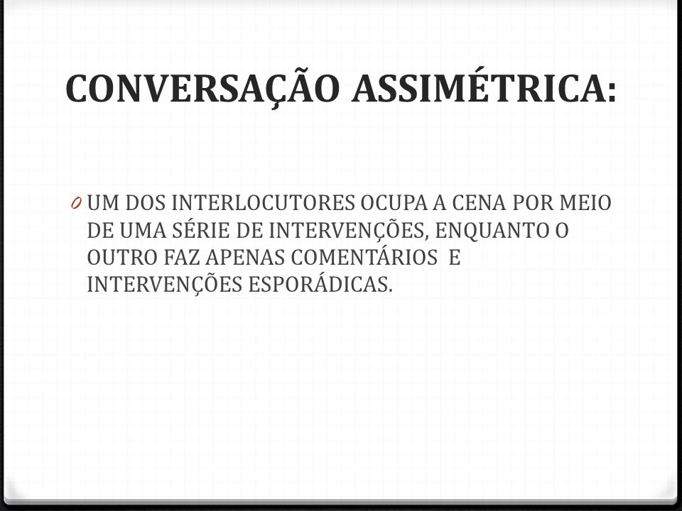 CONVERSAÇÃO ASSIMÉTRICA: