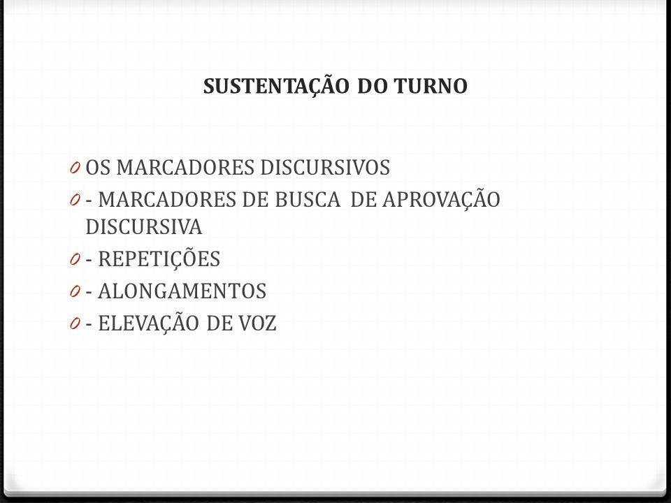 SUSTENTAÇÃO DO TURNO OS MARCADORES DISCURSIVOS. - MARCADORES DE BUSCA DE APROVAÇÃO DISCURSIVA. - REPETIÇÕES.