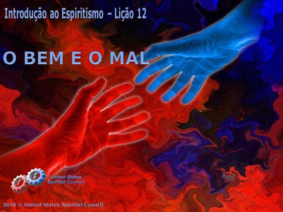 O BEM E O MAL Introdução ao Espiritismo – Lição 12