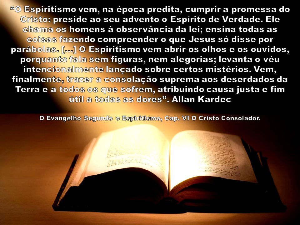 O Espiritismo vem, na época predita, cumprir a promessa do Cristo: preside ao seu advento o Espírito de Verdade.