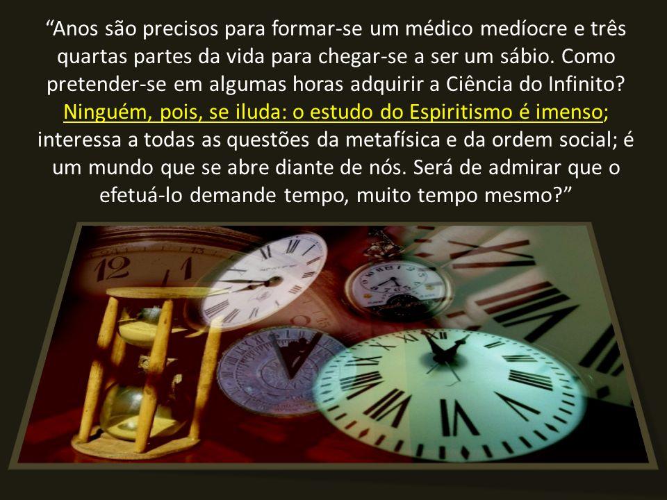 Anos são precisos para formar-se um médico medíocre e três quartas partes da vida para chegar-se a ser um sábio.