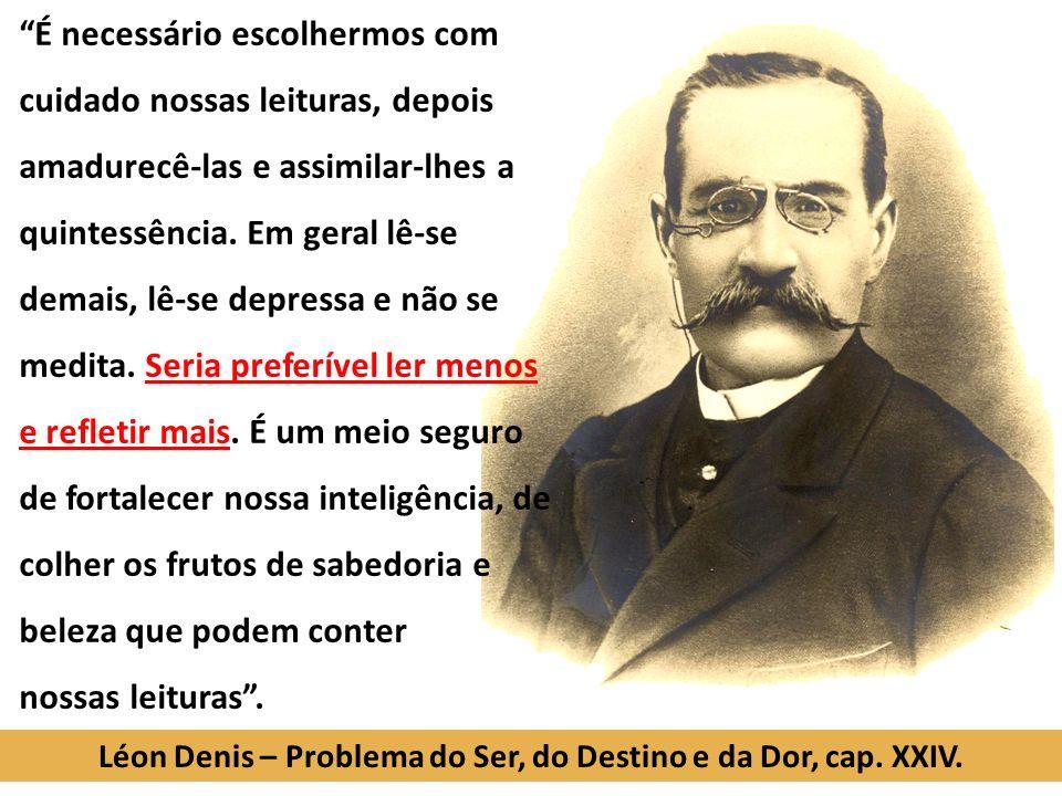 Léon Denis – Problema do Ser, do Destino e da Dor, cap. XXIV.