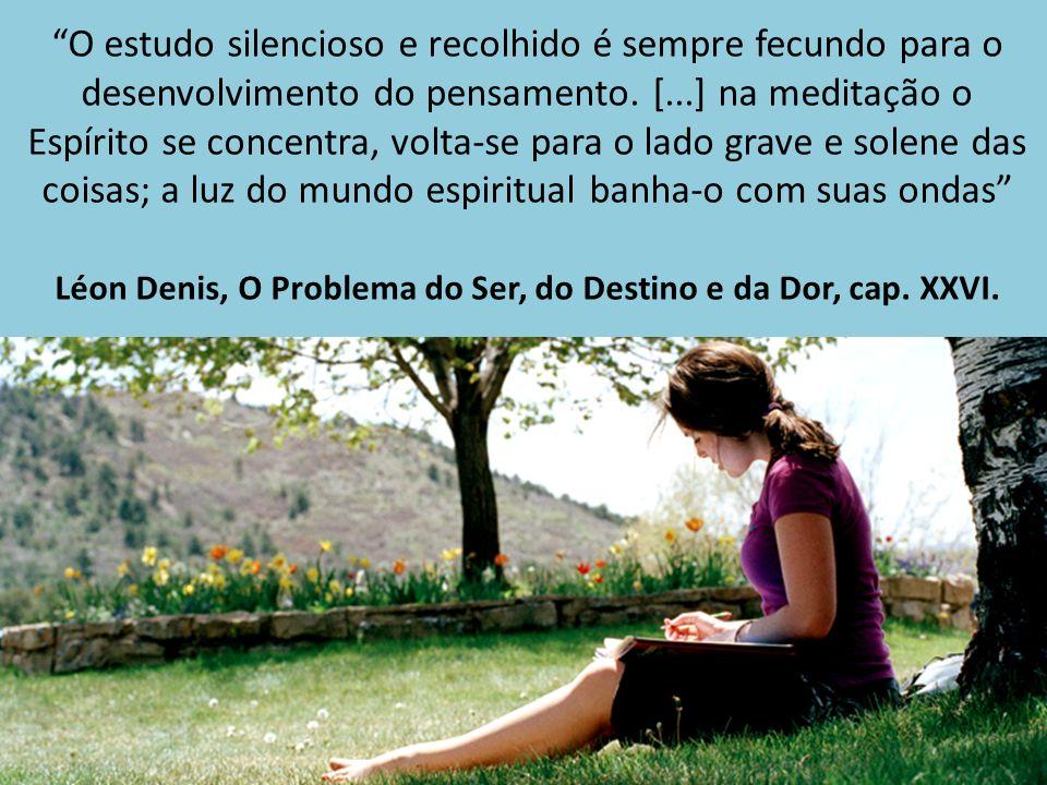 O estudo silencioso e recolhido é sempre fecundo para o desenvolvimento do pensamento.