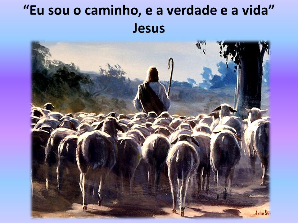 Eu sou o caminho, e a verdade e a vida Jesus