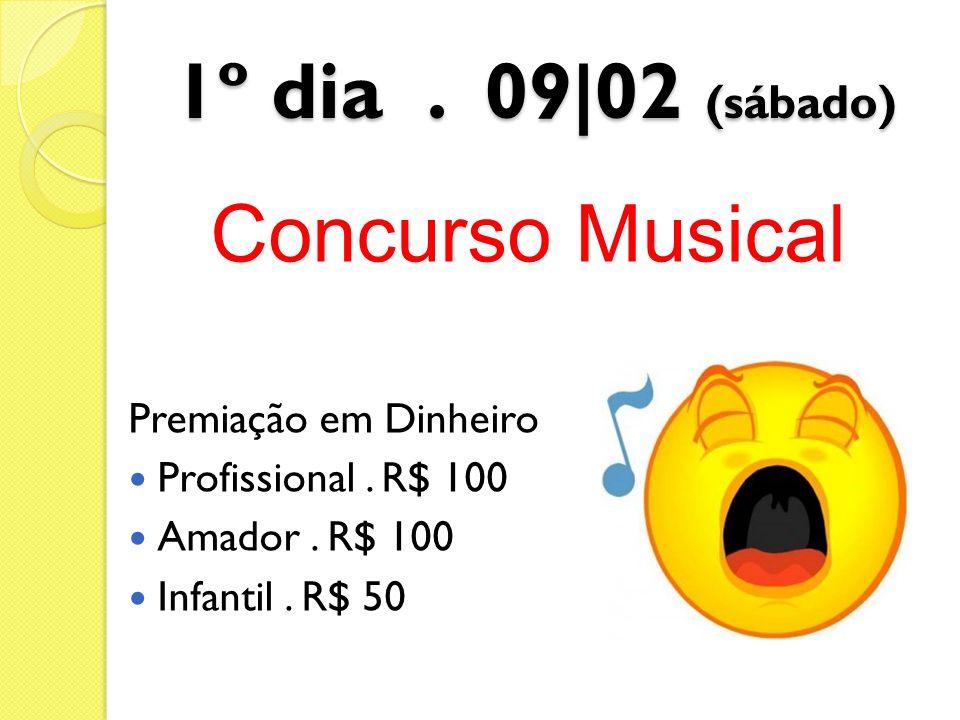 1º dia . 09|02 (sábado) Concurso Musical Premiação em Dinheiro