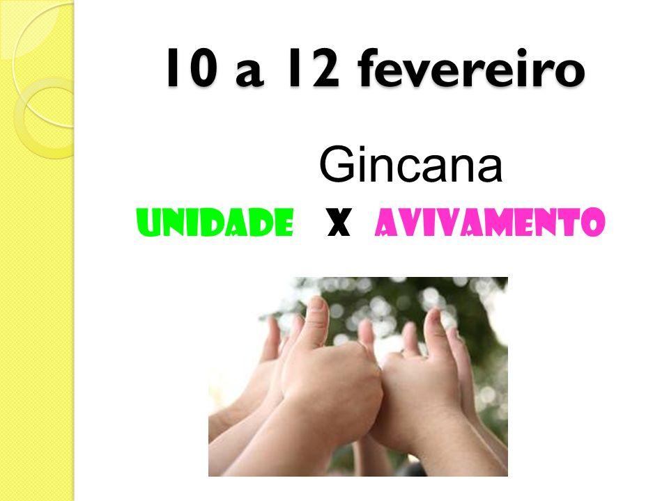 10 a 12 fevereiro Gincana UNIDADE X AVIVAMENTO