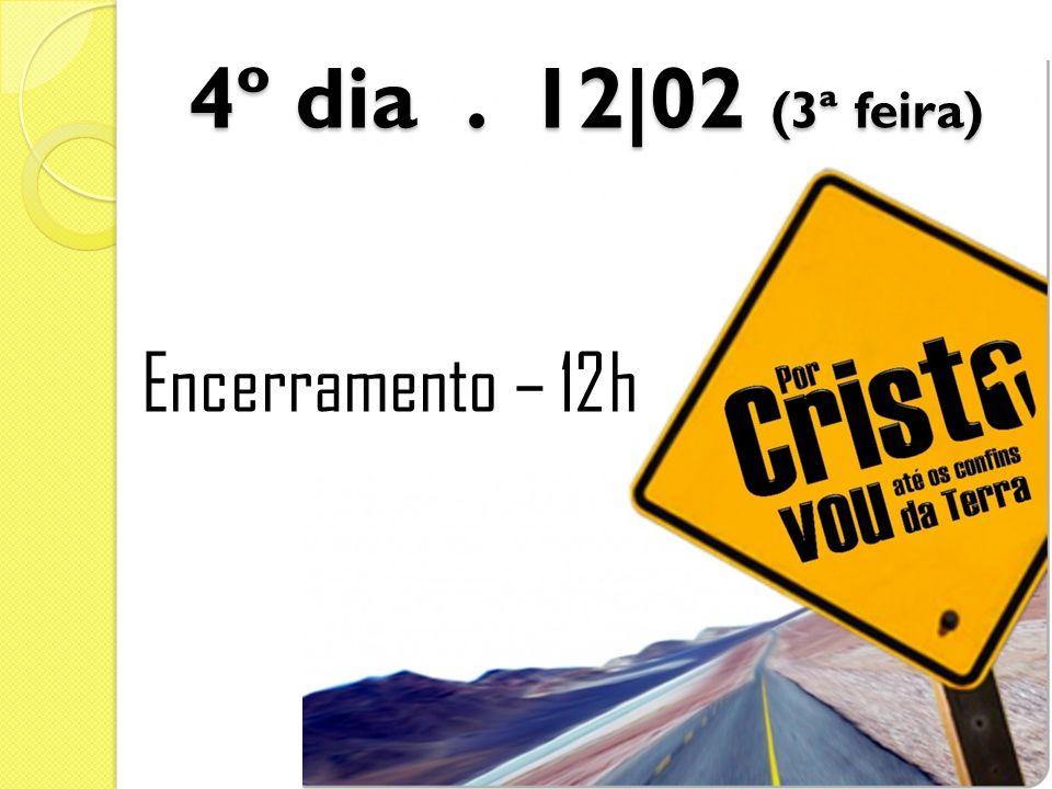 4º dia . 12|02 (3ª feira) Encerramento – 12h