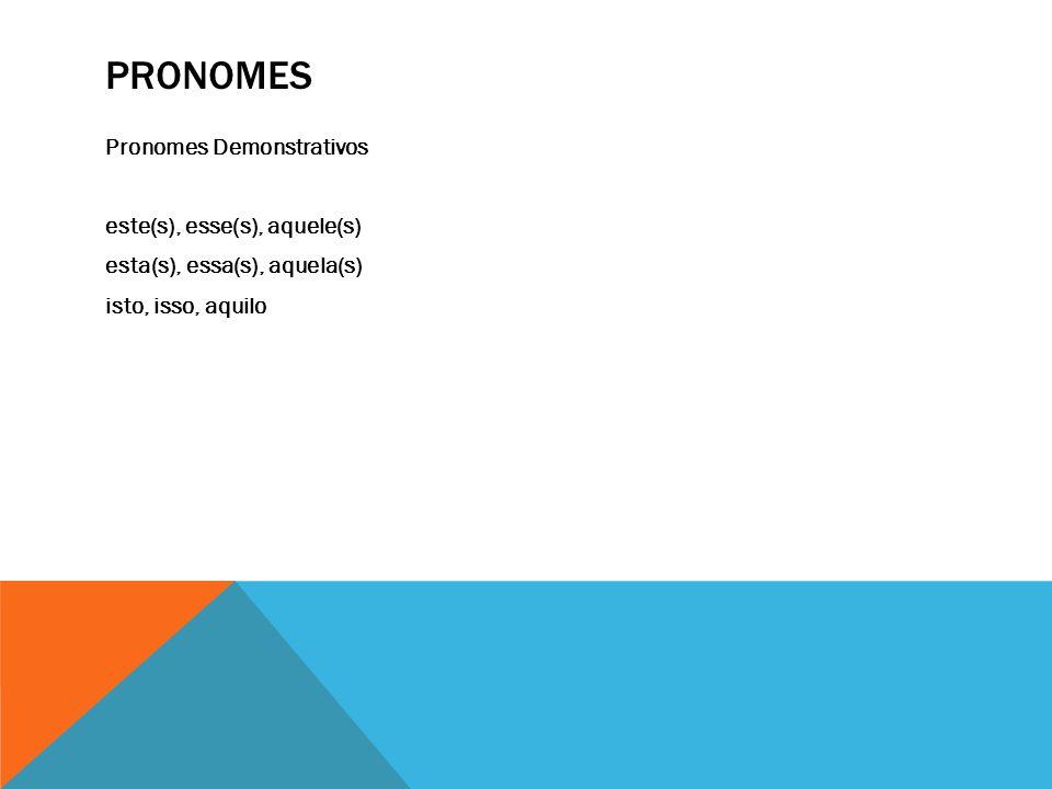 PRONOMES Pronomes Demonstrativos este(s), esse(s), aquele(s) esta(s), essa(s), aquela(s) isto, isso, aquilo