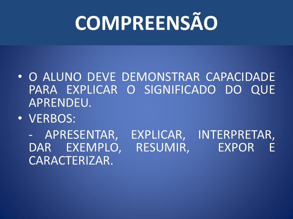 COMPREENSÃO O ALUNO DEVE DEMONSTRAR CAPACIDADE PARA EXPLICAR O SIGNIFICADO DO QUE APRENDEU. VERBOS: