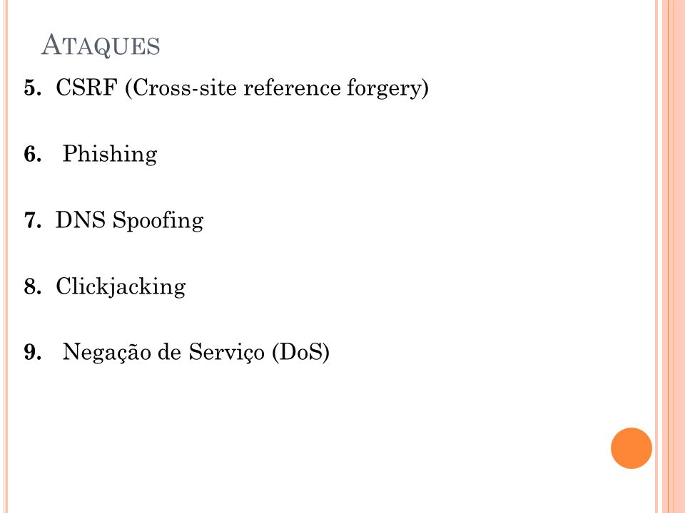 Ataques 5. CSRF (Cross-site reference forgery) 6. Phishing