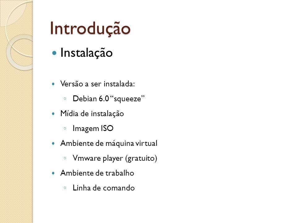 Introdução Instalação Versão a ser instalada: Debian 6.0 squeeze