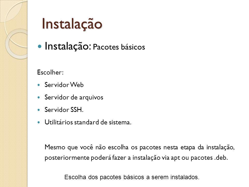 Instalação Instalação: Pacotes básicos Escolher: Servidor Web