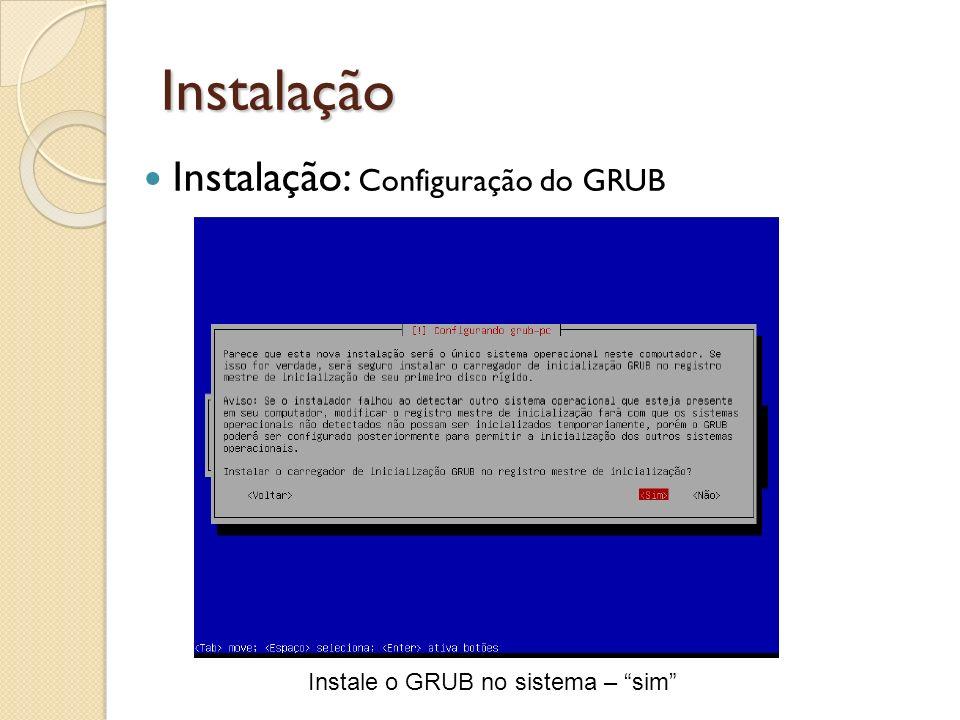 Instalação Instalação: Configuração do GRUB